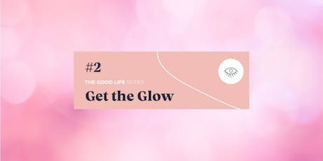 The Good Life Series: Get the Glow  tickets