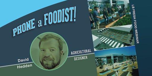 Phone a Foodist! Agricultural Designer David Hedden