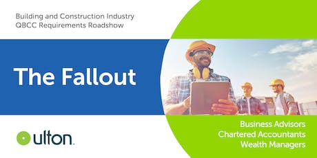 The Fallout | Building and Construction Industry | QBCC Requirements Roadshow | BUNDABERG tickets