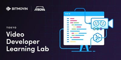東京開催 Video Deveroper Learning Lab