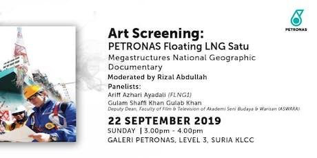 ART SCREENING: PETRONAS Floating LNG Satu (Film Documentary) tickets