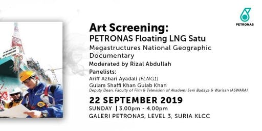ART SCREENING: PETRONAS Floating LNG Satu (Film Documentary)
