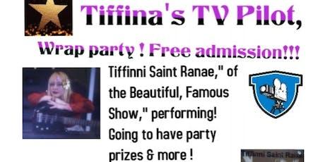 Tiffina's TV Pilot Wrap Party!! tickets