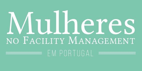 46º Pequeno-Almoço Mulheres no Facility Management em Portugal bilhetes