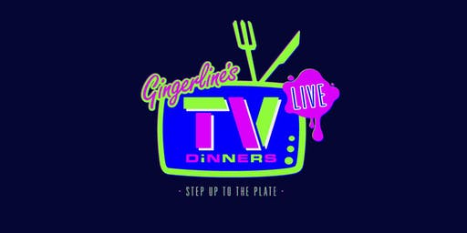 Gingerline's TV Dinners (17:30)