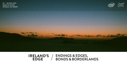 Ireland's Edge – Endings + Edges, Bonds + Borderlands