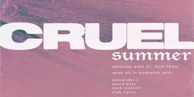 CRUEL SUMMER : open air in bushwick
