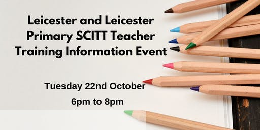 Leicester Primary SCITT/School Direct Teacher Training Information Evening