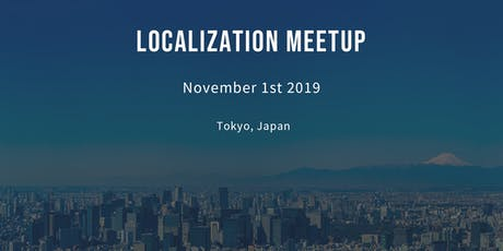 Localization Meetup Tokyo/ ローカライゼーションミートアップ Tokyo tickets