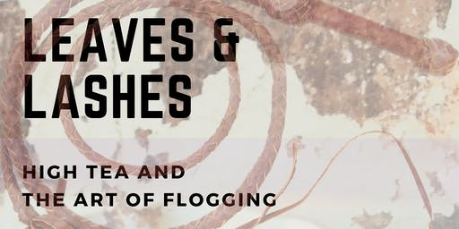 Leaves and Lashes: High Tea and the art of Flogging