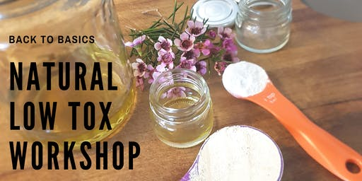 Natural Low Tox Workshop: Back to Basics