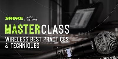 Shure Master Class: Wireless Best Practices & Techniques
