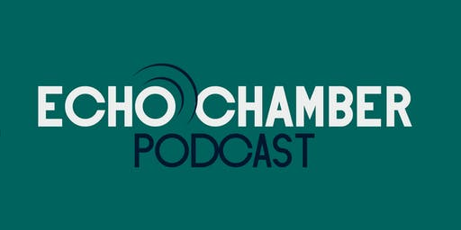 Echo Chamber & Disturbing the Peace Podcasts
