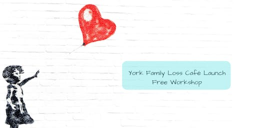 York Family Loss Cafe Launch - Free Workshop
