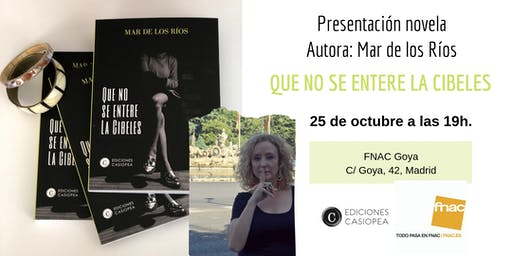 Presentación novela en Fnac Goya, Madrid:  QUE NO SE ENTERE LA CIBELES