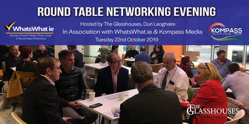 WhatsWhat.ie/Kompass Media:RoundTable Networking Evening, hosted by The Glasshouses  Tuesday 22nd October