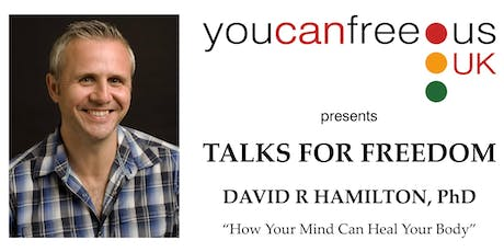 """Talks for Freedom: Dr. David Hamilton  - """"How Your Mind Can Heal Your Body"""" tickets"""