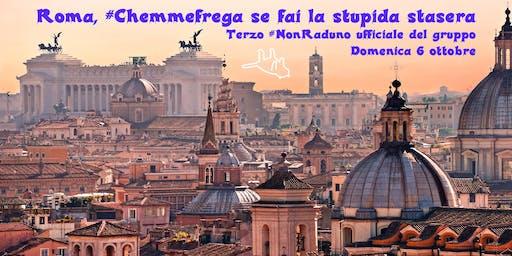 Roma, #Chemmefrega se fai la stupida stasera
