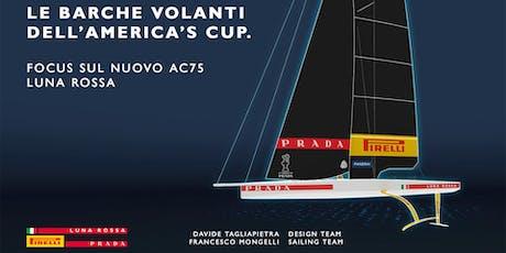 LE BARCHE VOLANTI DELL' AMERICA'S CUP. Focus sul nuovo AC75 Luna Rossa. biglietti