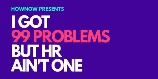 I got 99 problems but HR ain't one