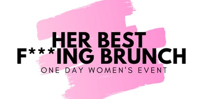 Her Best F***ing Brunch One Day Women's Event!
