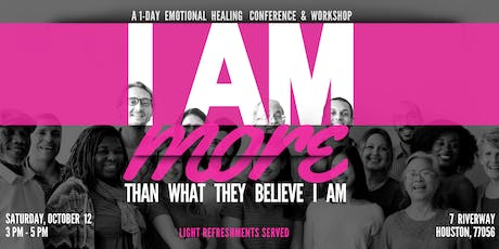 I AM MORE...than what they Believe I AM (A Healing Conference) tickets