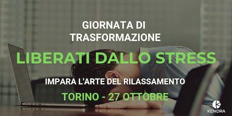 WORKSHOP DI TRASFORMAZIONE: LIBERARSI DALLO STRESS - TORINO biglietti