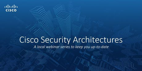 Cisco Security Architectures Webinar Series tickets