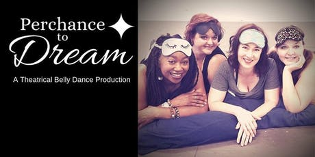 Perchance to Dream: A Theatrical Belly Dance Production tickets