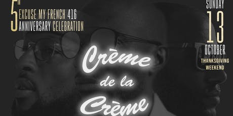 Creme de la Creme | Excuse My French 416 5th Year Anniversary tickets