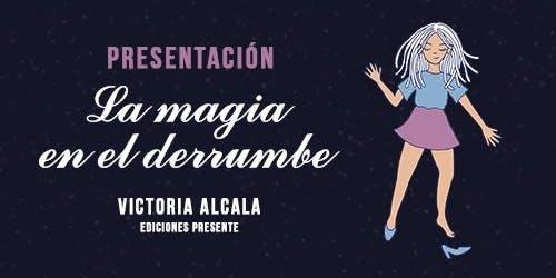 """Presentación del libro: """"La magia en el derrumbe"""" de  Victoria Alcala."""