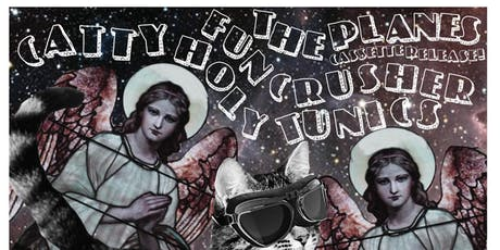 Catty, The Planes, Funcrusher, Holy Tunics tickets