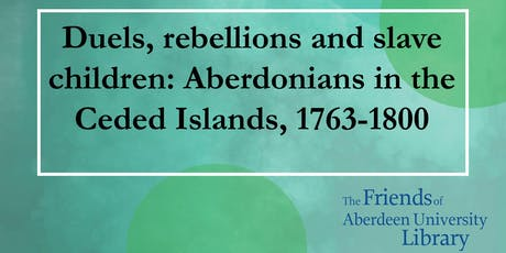 Talk: Duels, rebellions and slave children: Aberdonians in the Ceded Island tickets
