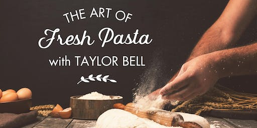 The Art of Fresh PASTA w/ Taylor Bell