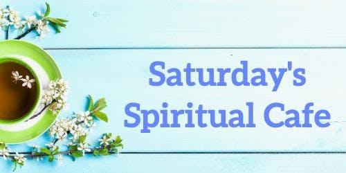 Saturday's Spiritual Cafe