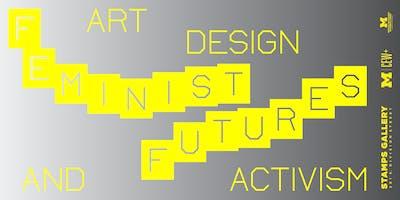 Feminist Futures: Art, Design & Activism Series Kick-off Party + Participatory Performance & Readings