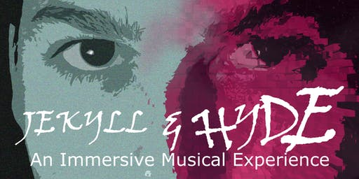 JEKYLL & HYDE: An Immersive Musical Thriller
