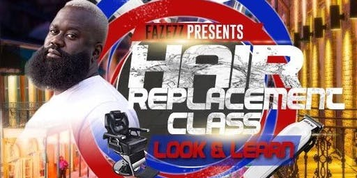 Fazezz Presents: Men's Hair Replacement Class Look and Learn