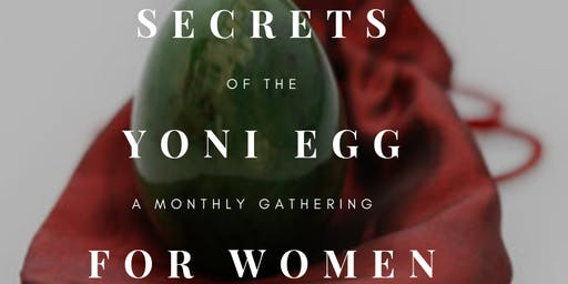 Secrets of the Yoni Egg: A Monthly Gathering for Women