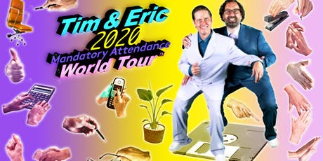TIM AND ERIC: 2020 MANDATORY ATTENDANCE WORLD TOUR tickets