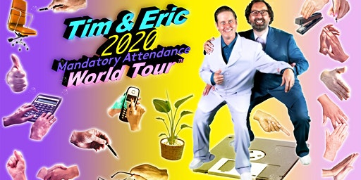 TIM AND ERIC: 2020 MANDATORY ATTENDANCE WORLD TOUR