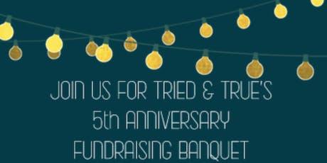 Tried & True's 5th Anniversary Fundraising Dinner tickets