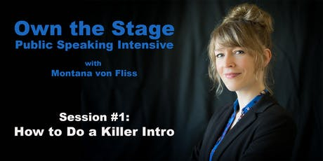 Own the Stage: Public Speaking Intensive -- #1: How To Do a Killer Intro tickets