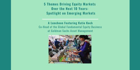 Five Themes Driving Equity Markets Over the Next 10 Years With a Spotlight on Emerging Markets, Featuring Katie Koch tickets