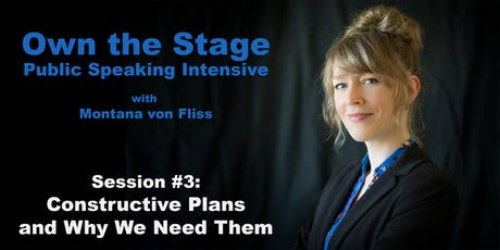 Own the Stage: Public Speaking Intensive -- #3: Constructive Plans tickets