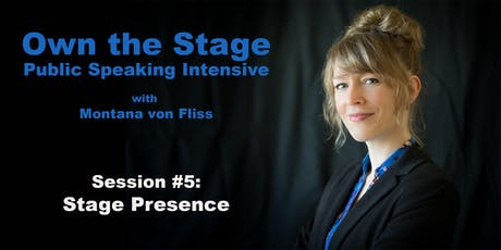 Own the Stage: Public Speaking Intensive -- #5: Stage Presence tickets