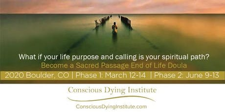 2020 Boulder, CO: Sacred Passage: End-of-Life Doula Certificate Program | Phase 1: March 12-14, 2020 | Phase 2: June 9-13, 2020 tickets