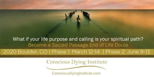 2020 Boulder, CO: Sacred Passage: End-of-Life Doula Certificate Program | Phase 1: March 12-14, 2020 | Phase 2: June 9-13, 2020