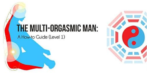 The Multi-Orgasmic Man: A How-to Guide (Level 1)