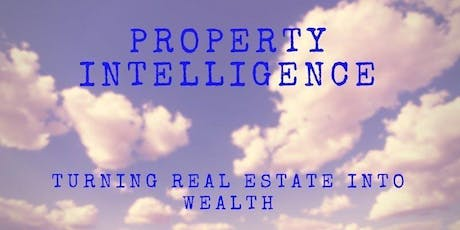 Property Intelligence - Turning Real-Estate Into Wealth tickets